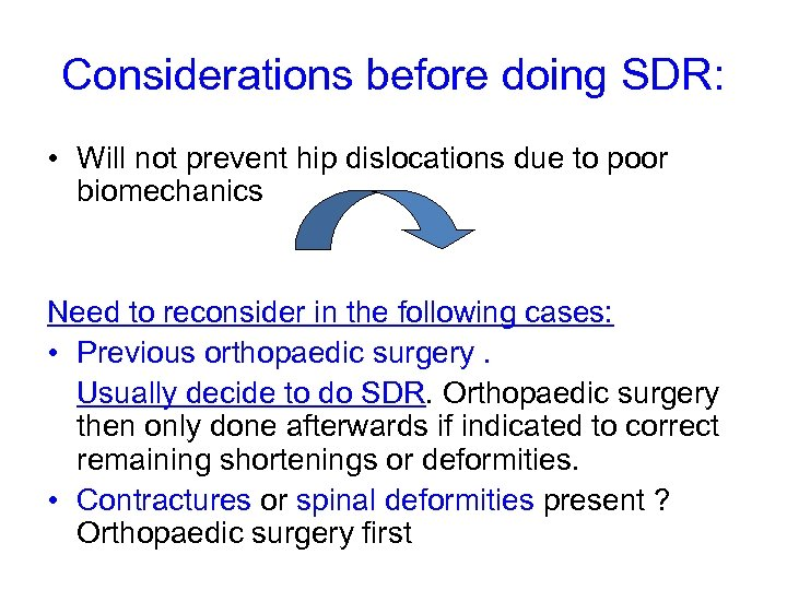 Considerations before doing SDR: • Will not prevent hip dislocations due to poor biomechanics