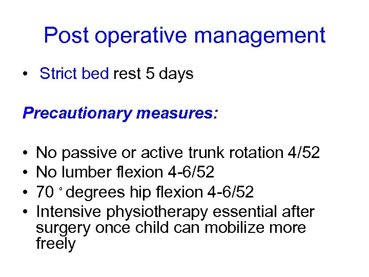 Post operative management • Strict bed rest 5 days Precautionary measures: • • No
