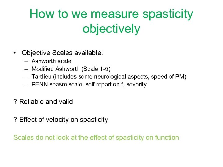 How to we measure spasticity objectively • Objective Scales available: – – Ashworth scale