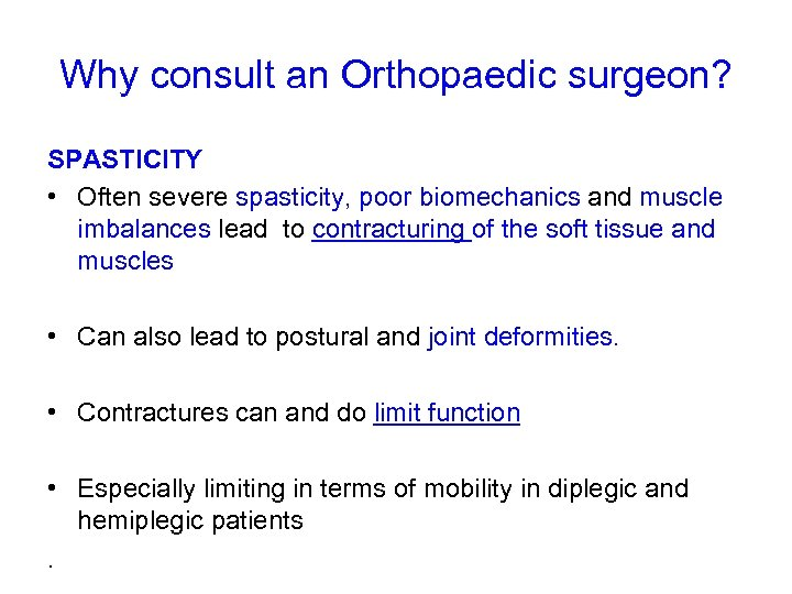 Why consult an Orthopaedic surgeon? SPASTICITY • Often severe spasticity, poor biomechanics and muscle