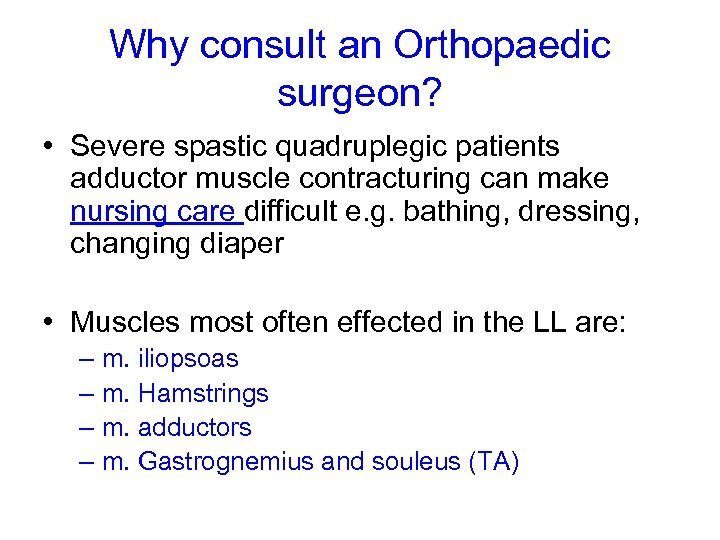 Why consult an Orthopaedic surgeon? • Severe spastic quadruplegic patients adductor muscle contracturing can