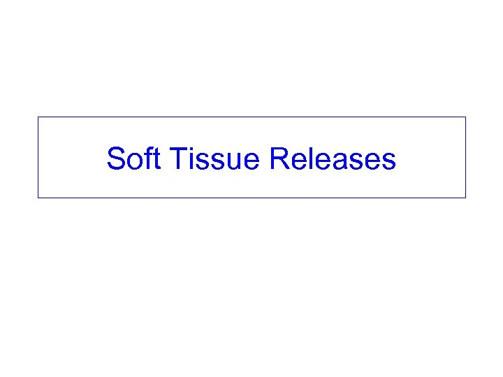 Soft Tissue Releases