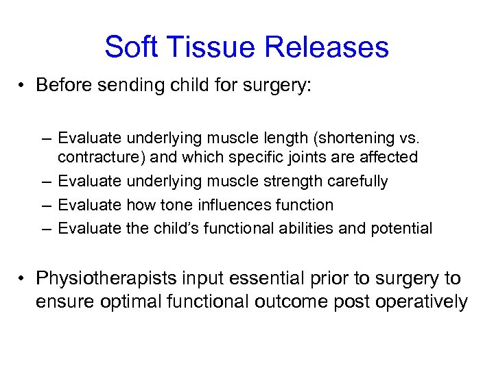 Soft Tissue Releases • Before sending child for surgery: – Evaluate underlying muscle length