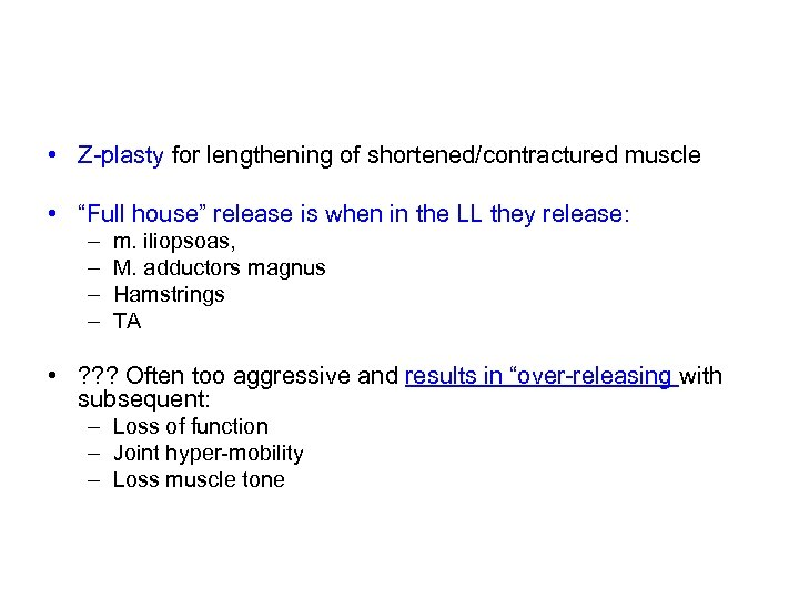 "• Z-plasty for lengthening of shortened/contractured muscle • ""Full house"" release is when"