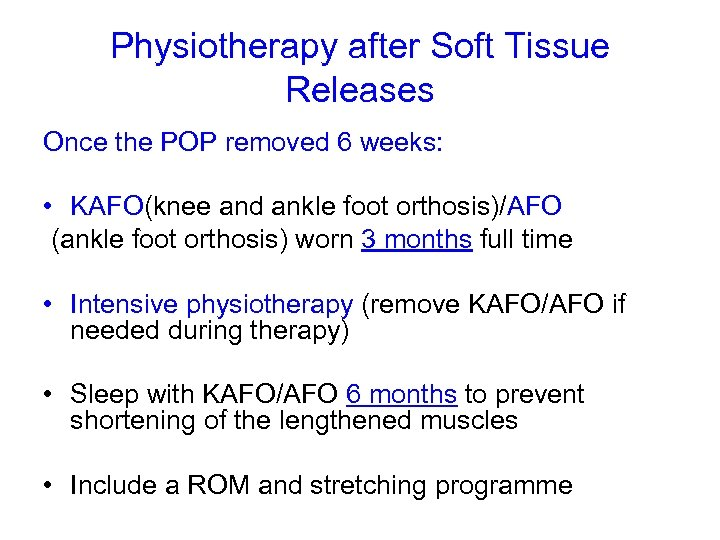 Physiotherapy after Soft Tissue Releases Once the POP removed 6 weeks: • KAFO(knee and