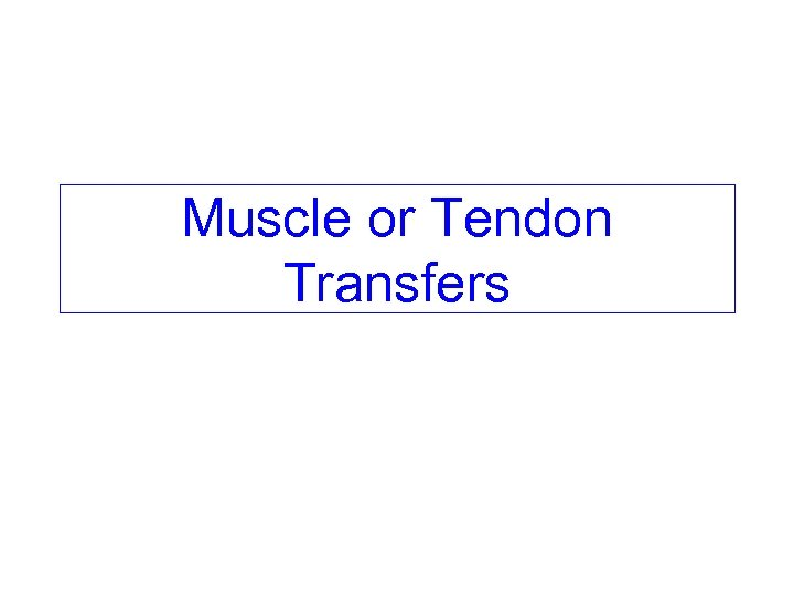 Muscle or Tendon Transfers