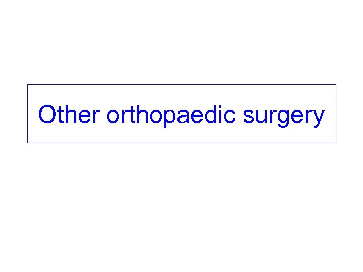 Other orthopaedic surgery