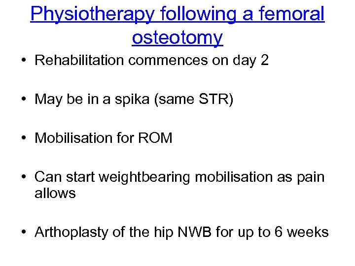 Physiotherapy following a femoral osteotomy • Rehabilitation commences on day 2 • May be