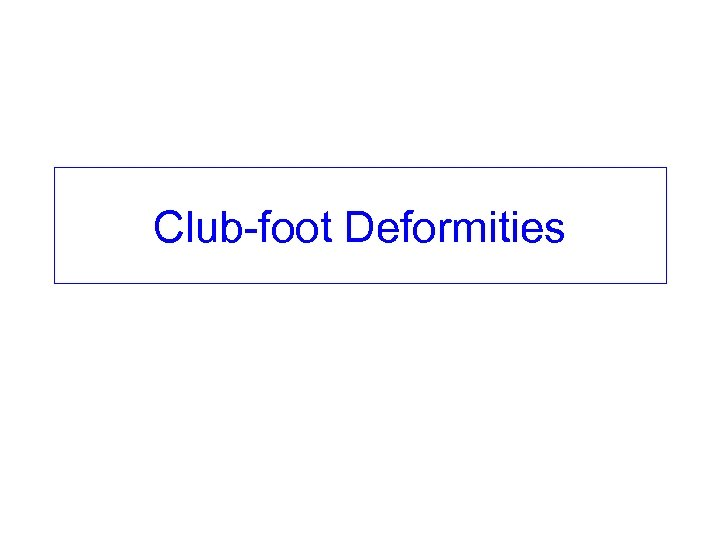Club-foot Deformities