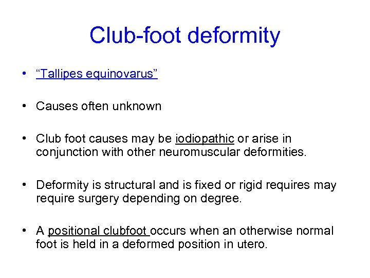 "Club-foot deformity • ""Tallipes equinovarus"" • Causes often unknown • Club foot causes may"
