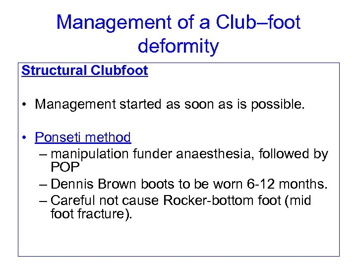 Management of a Club–foot deformity Structural Clubfoot • Management started as soon as is