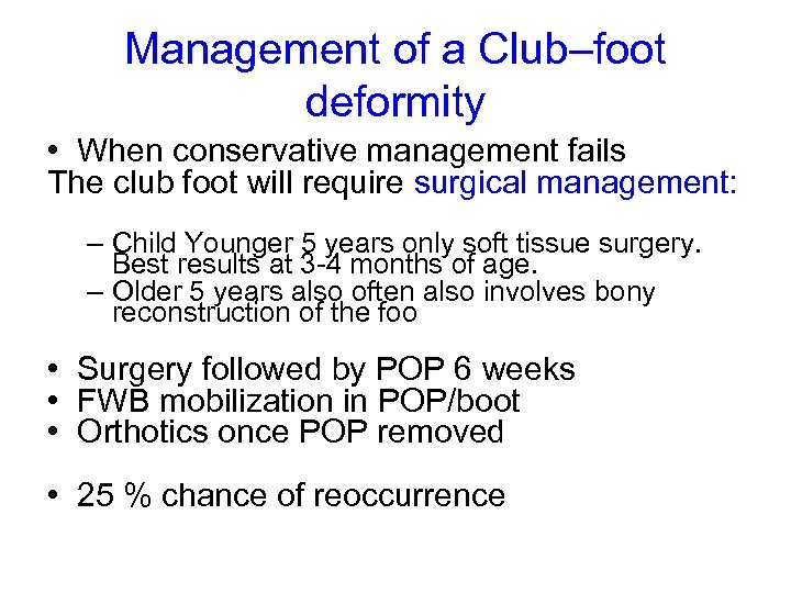 Management of a Club–foot deformity • When conservative management fails The club foot will