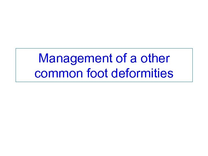 Management of a other common foot deformities