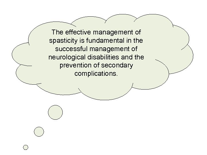 The effective management of spasticity is fundamental in the successful management of neurological disabilities