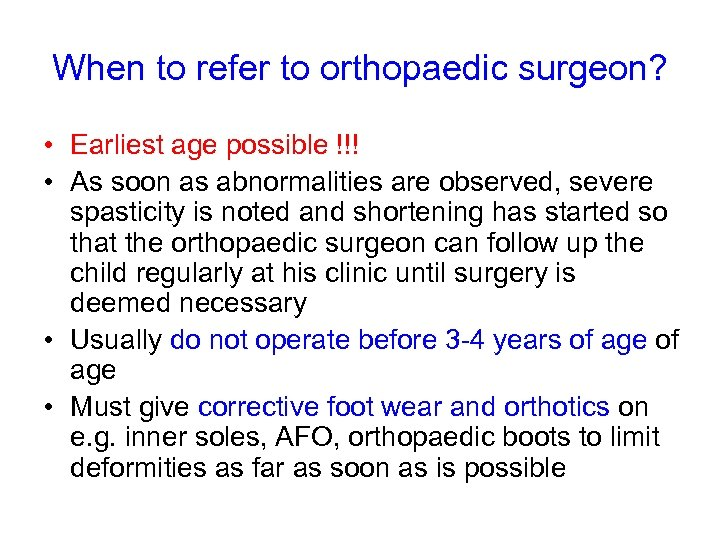 When to refer to orthopaedic surgeon? • Earliest age possible !!! • As soon