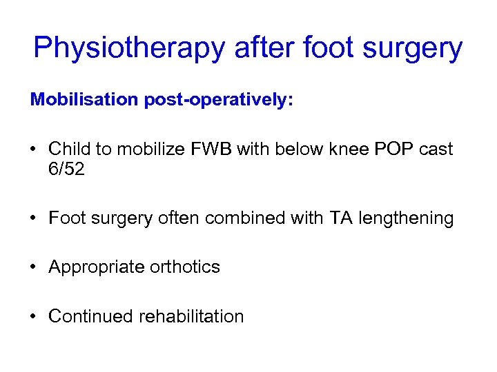 Physiotherapy after foot surgery Mobilisation post-operatively: • Child to mobilize FWB with below knee