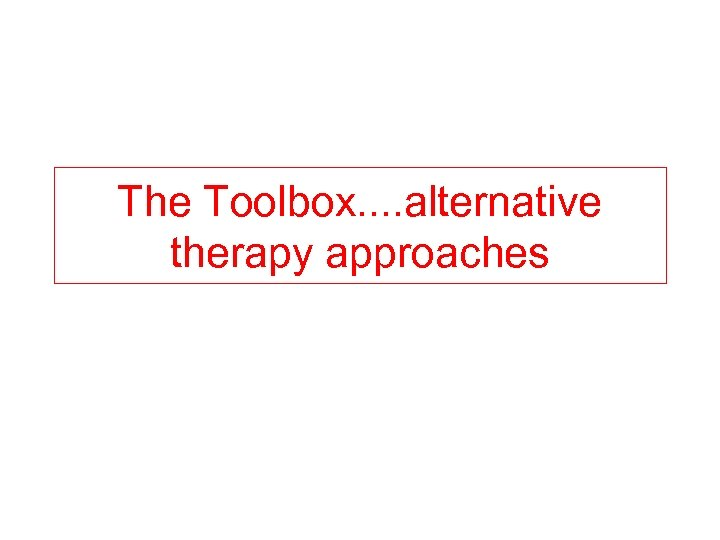 The Toolbox. . alternative therapy approaches