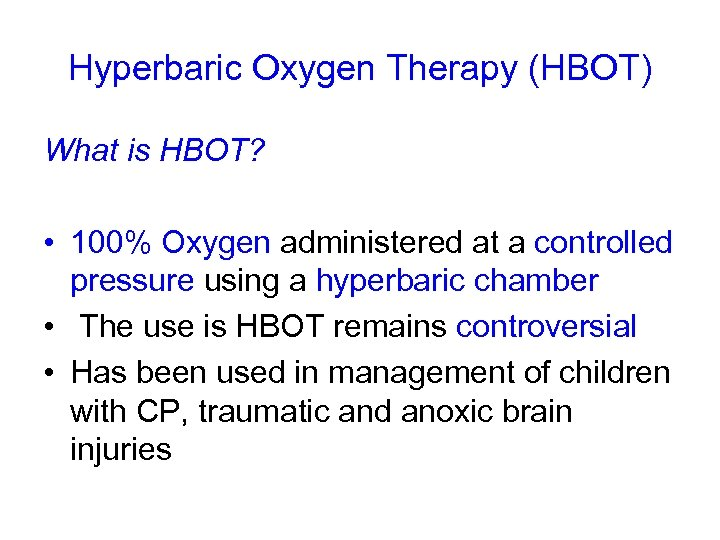 Hyperbaric Oxygen Therapy (HBOT) What is HBOT? • 100% Oxygen administered at a controlled