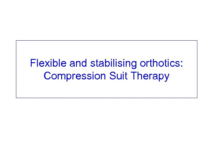 Flexible and stabilising orthotics: Compression Suit Therapy