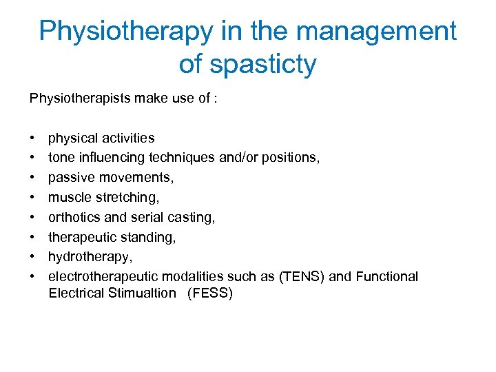 Physiotherapy in the management of spasticty Physiotherapists make use of : • • physical