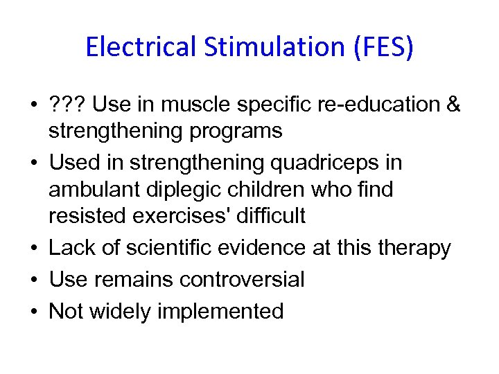 Electrical Stimulation (FES) • ? ? ? Use in muscle specific re-education & strengthening