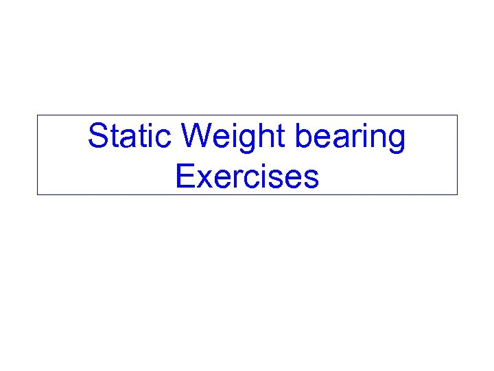 Static Weight bearing Exercises