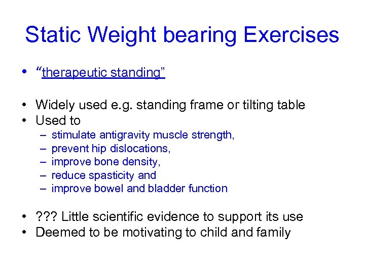 "Static Weight bearing Exercises • ""therapeutic standing"" • Widely used e. g. standing frame"