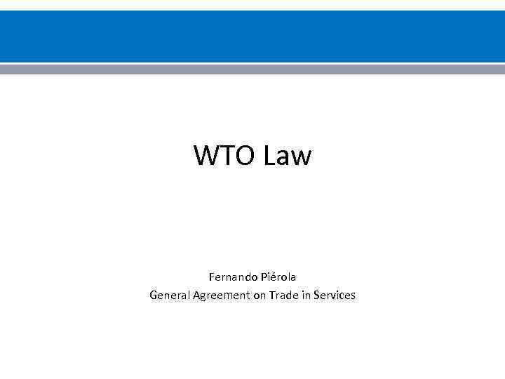 Wto Law Fernando Pirola General Agreement On Trade