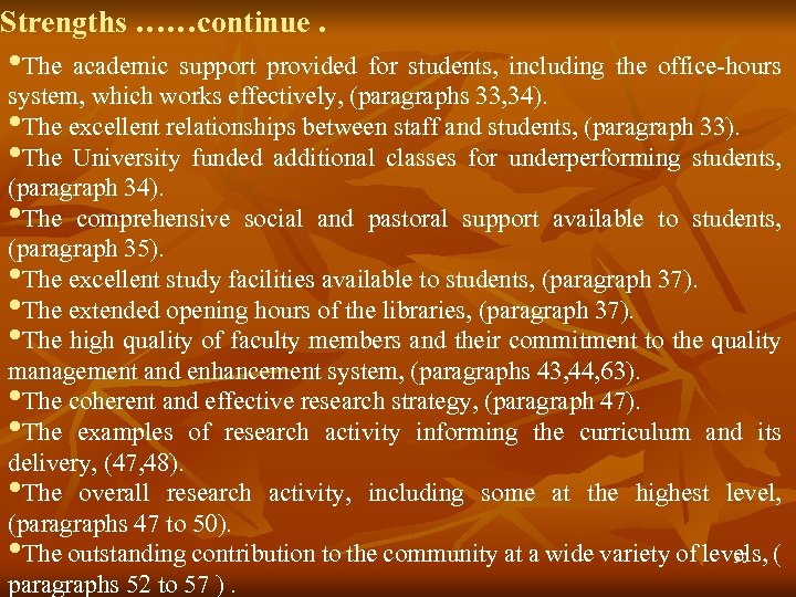Strengths ……continue. • The academic support provided for students, including the office-hours system, which