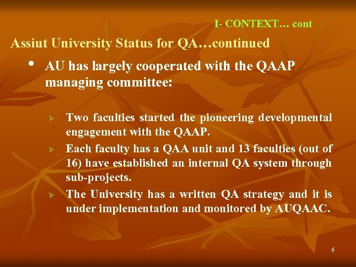 I- CONTEXT… cont Assiut University Status for QA…continued • AU has largely cooperated with