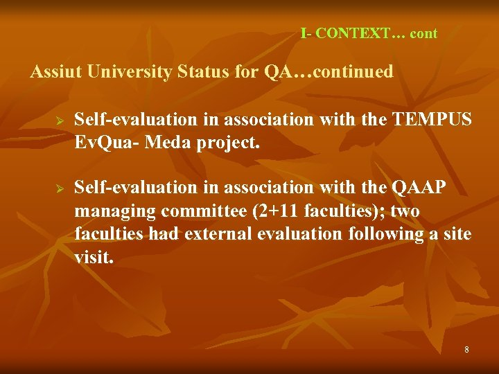 I- CONTEXT… cont Assiut University Status for QA…continued Ø Ø Self-evaluation in association with