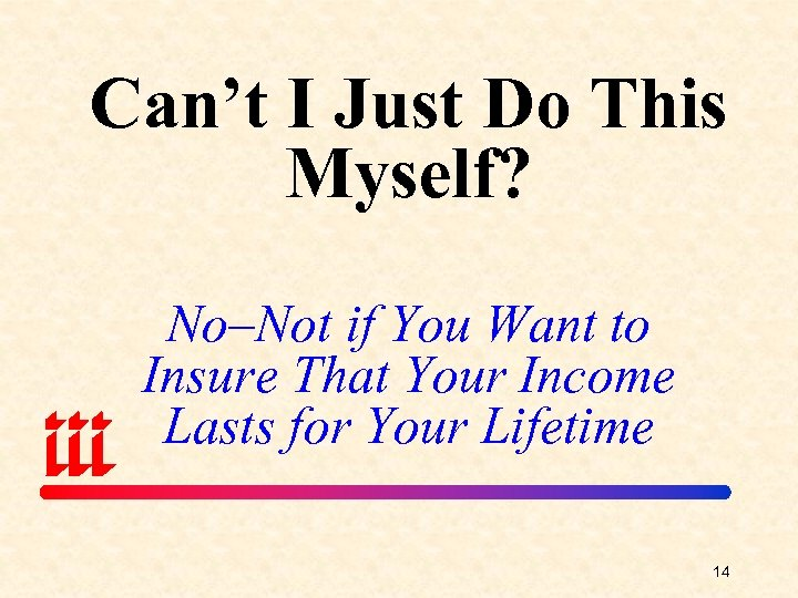 Can't I Just Do This Myself? No–Not if You Want to Insure That Your