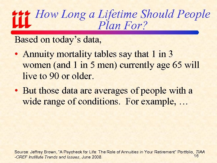 How Long a Lifetime Should People Plan For? Based on today's data, • Annuity