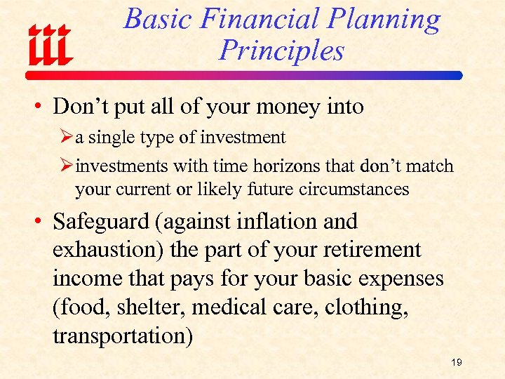 Basic Financial Planning Principles • Don't put all of your money into Øa single