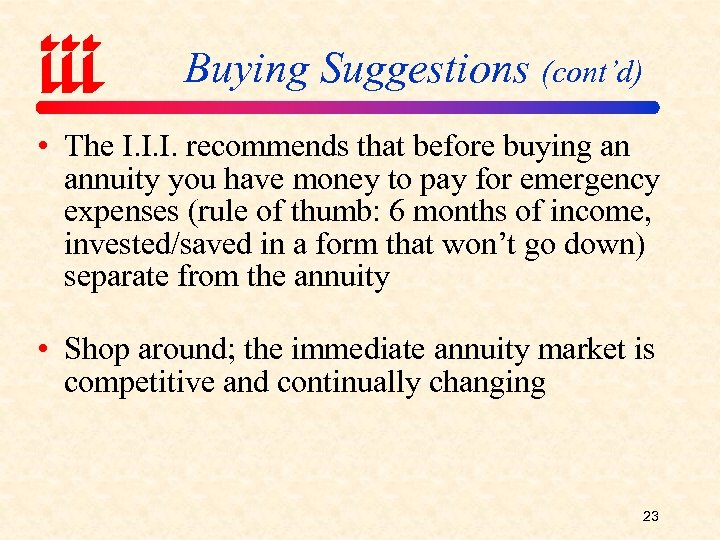 Buying Suggestions (cont'd) • The I. I. I. recommends that before buying an annuity