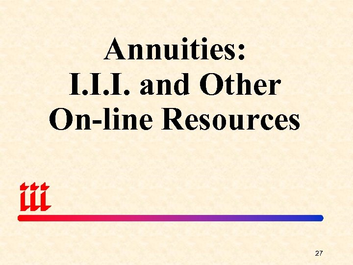 Annuities: I. I. I. and Other On-line Resources 27