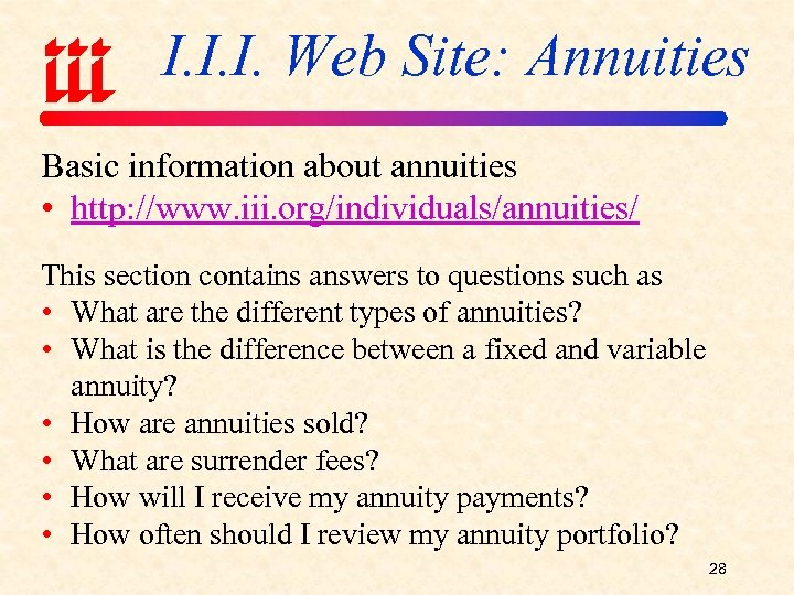 I. I. I. Web Site: Annuities Basic information about annuities • http: //www. iii.