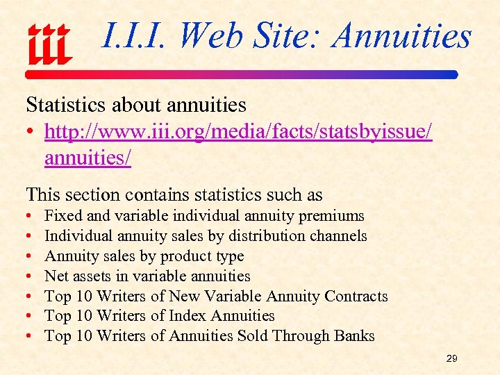 I. I. I. Web Site: Annuities Statistics about annuities • http: //www. iii. org/media/facts/statsbyissue/