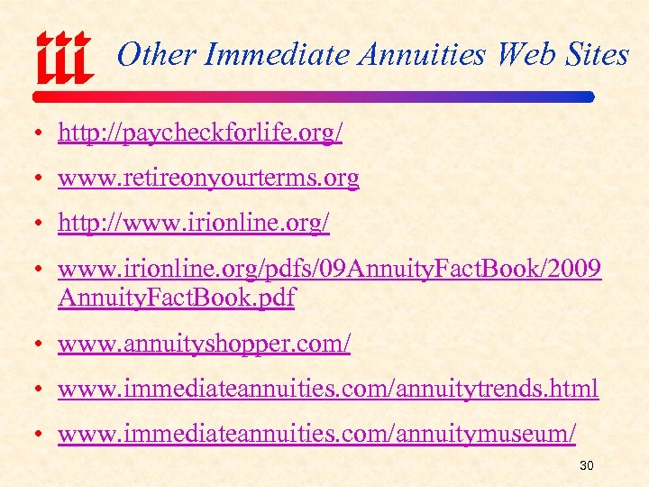 Other Immediate Annuities Web Sites • http: //paycheckforlife. org/ • www. retireonyourterms. org •