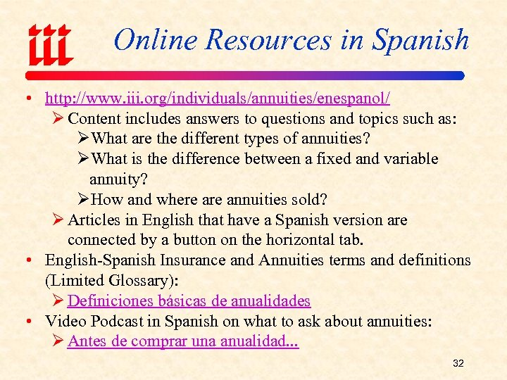 Online Resources in Spanish • http: //www. iii. org/individuals/annuities/enespanol/ Ø Content includes answers to
