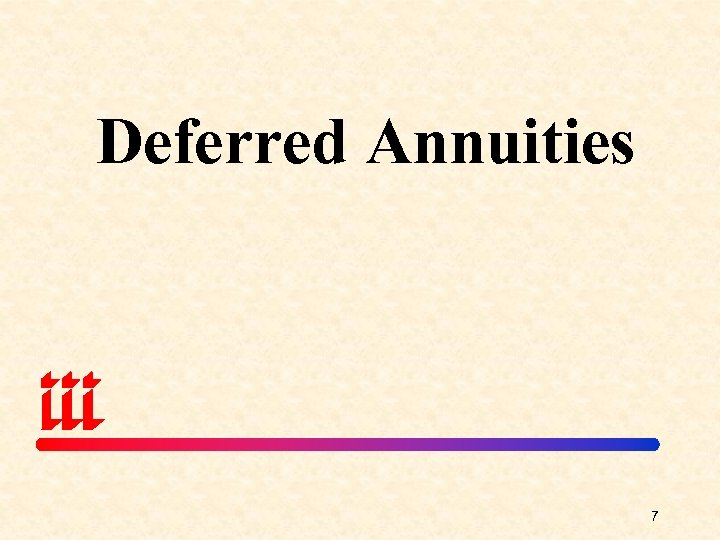 Deferred Annuities 7