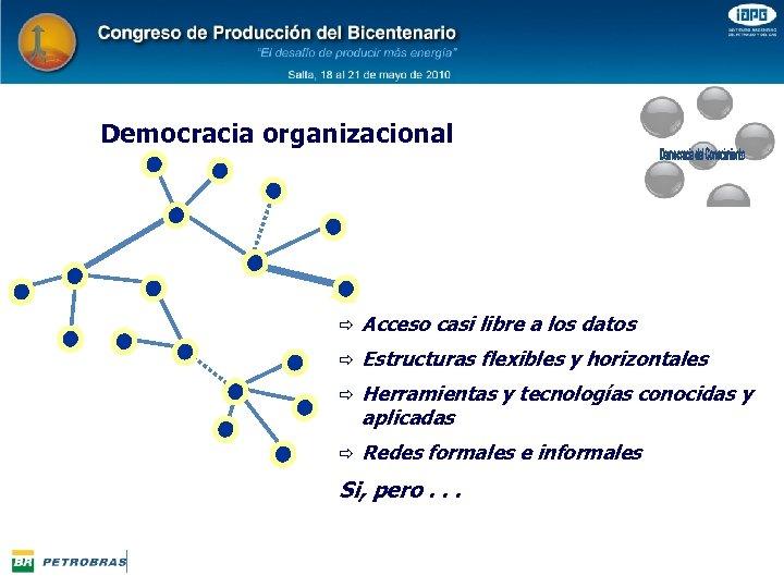 Democracia organizacional ð Acceso casi libre a los datos ð Estructuras flexibles y horizontales