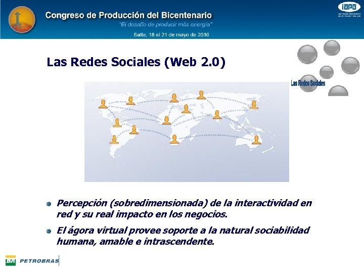 Las Redes Sociales (Web 2. 0) Percepción (sobredimensionada) de la interactividad en red y