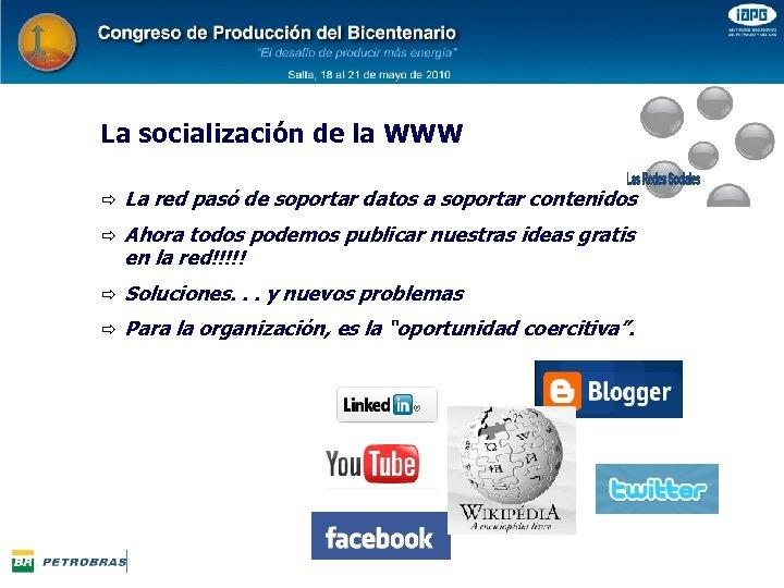 La socialización de la WWW ð La red pasó de soportar datos a soportar