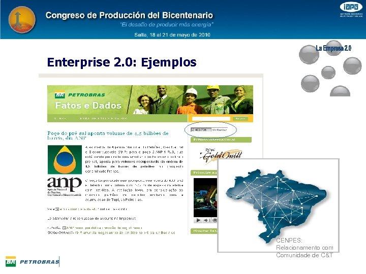 Enterprise 2. 0: Ejemplos CENPES: Relacionamento com Comunidade de C&T