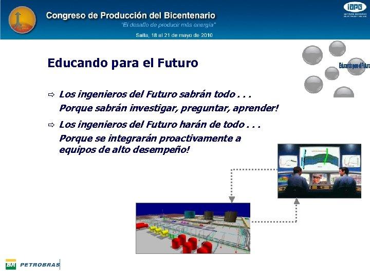 Educando para el Futuro ð Los ingenieros del Futuro sabrán todo. . . Porque