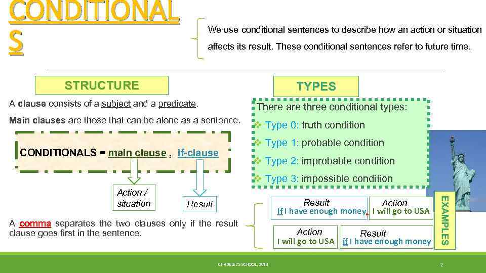 CONDITIONAL S We use conditional sentences to describe how an action or situation affects