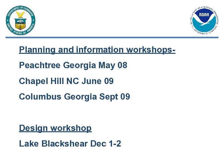 Planning and information workshops. Peachtree Georgia May 08 Chapel Hill NC June 09 Columbus