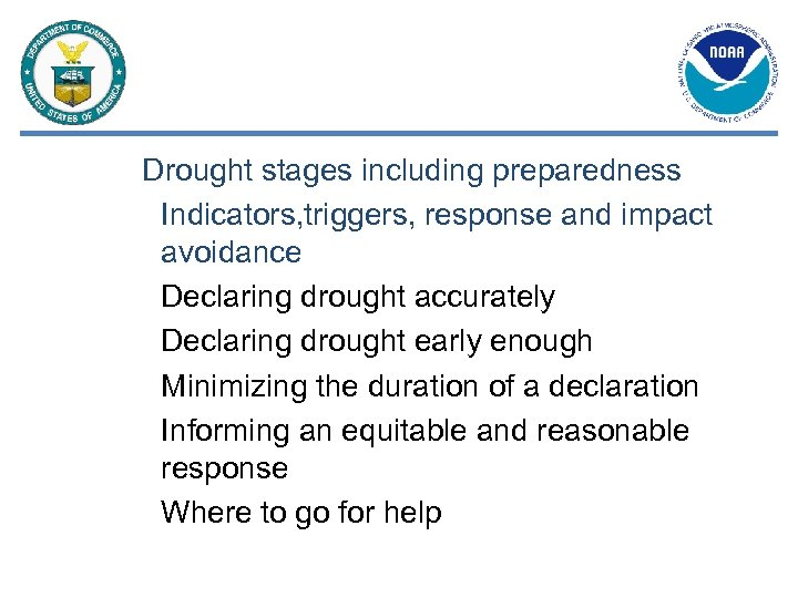 Drought stages including preparedness Indicators, triggers, response and impact avoidance Declaring drought accurately Declaring