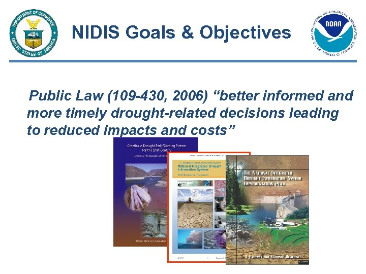 """NIDIS Goals & Objectives Public Law (109 -430, 2006) """"better informed and more timely"""